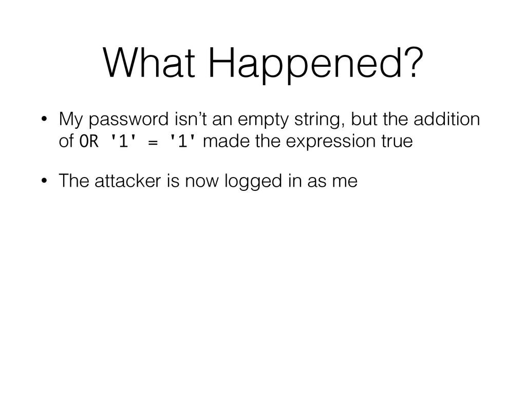 What Happened? • My password isn't an empty str...