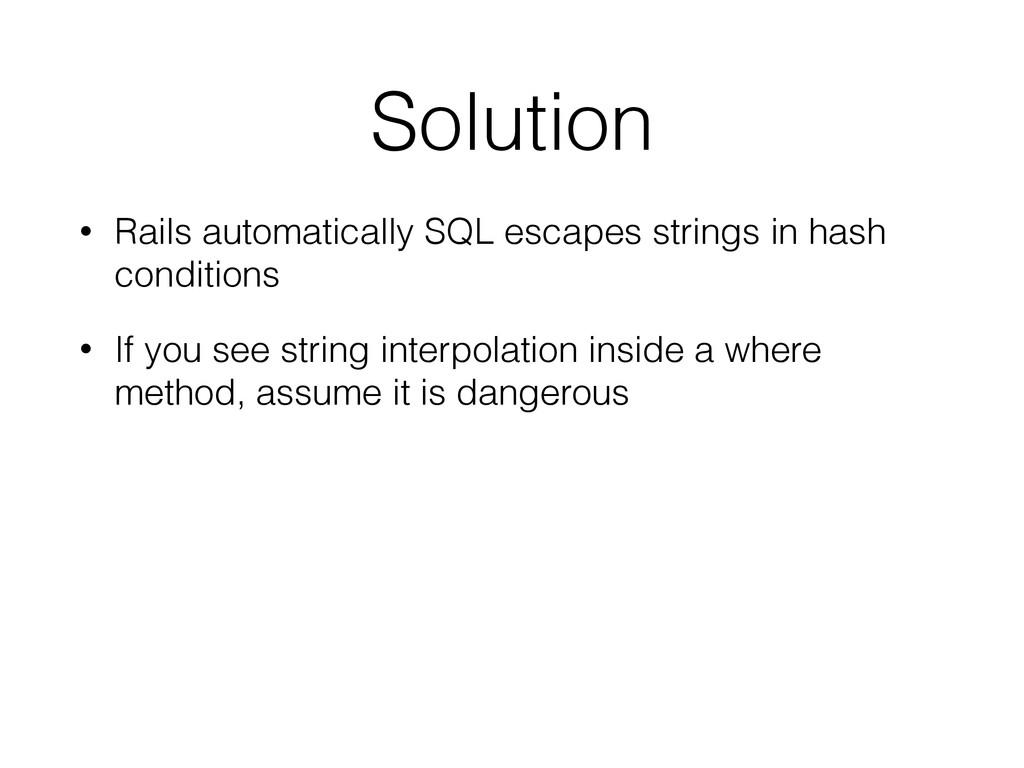 Solution • Rails automatically SQL escapes stri...