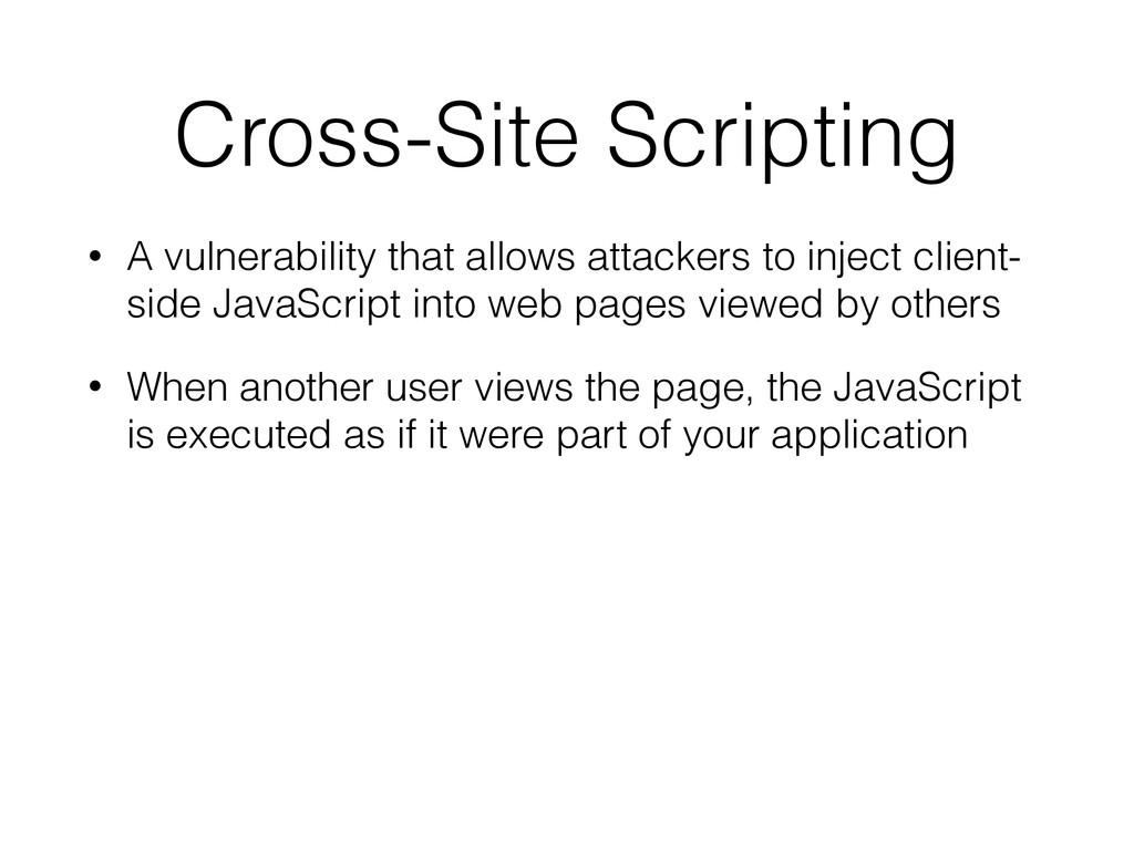 Cross-Site Scripting • A vulnerability that all...