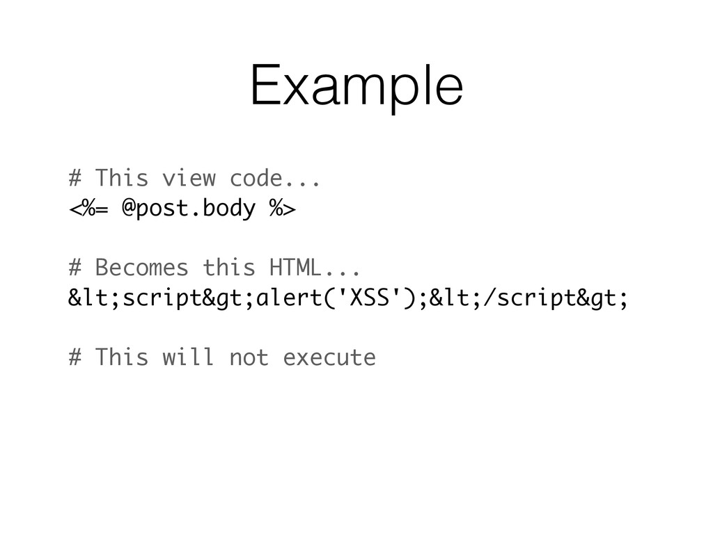 Example # This view code... <%= @post.body %> #...