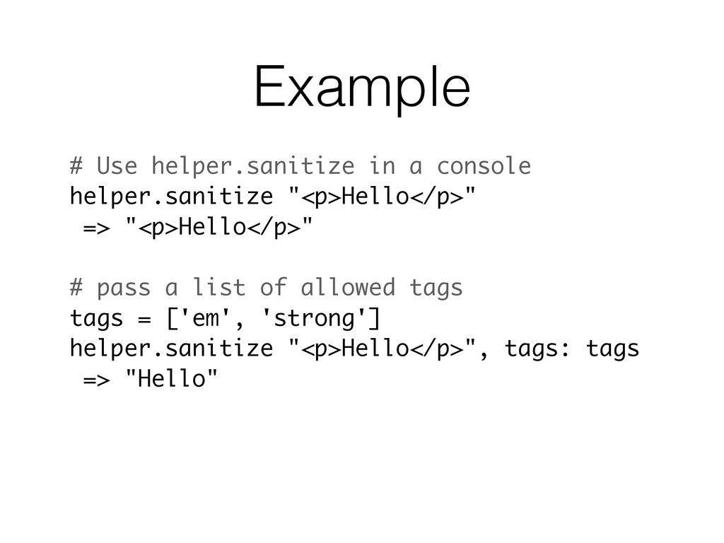 Example # Use helper.sanitize in a console help...