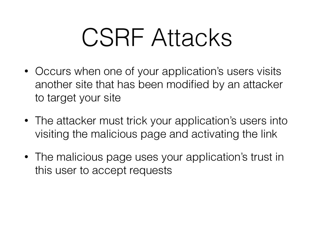 CSRF Attacks • Occurs when one of your applicat...