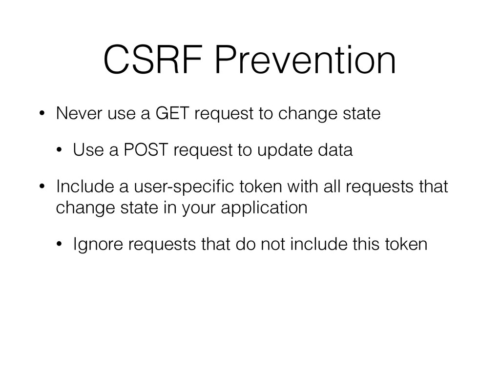 CSRF Prevention • Never use a GET request to ch...