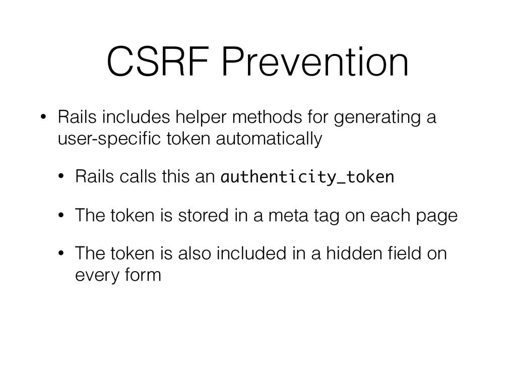 CSRF Prevention • Rails includes helper methods...