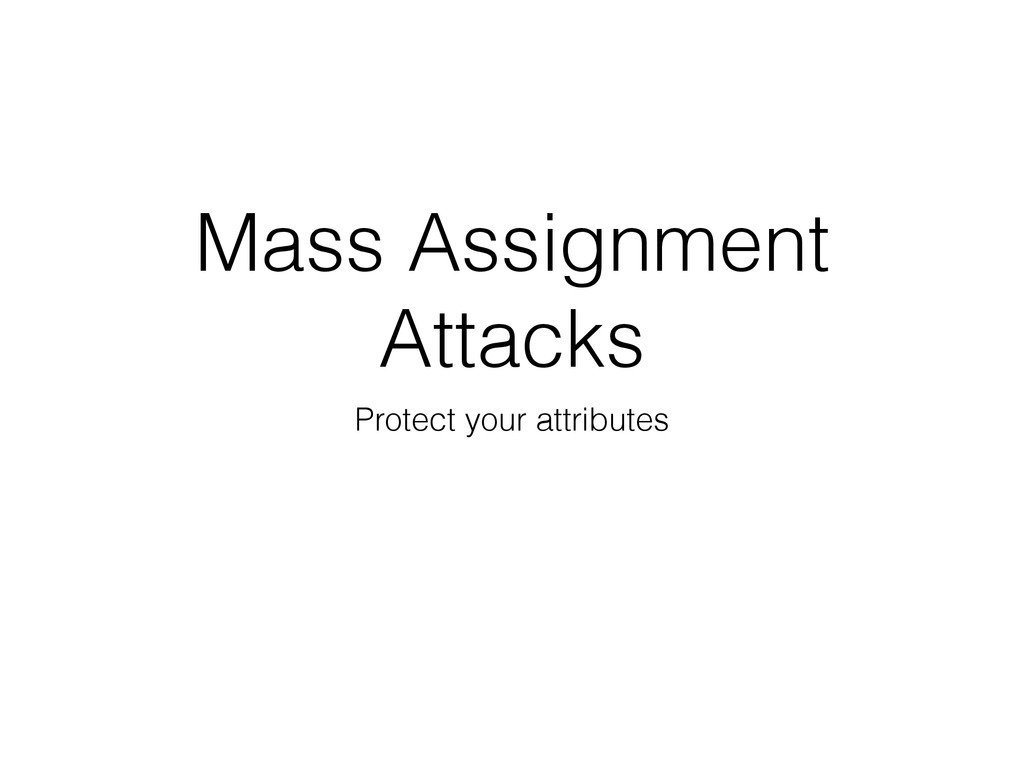 Mass Assignment Attacks Protect your attributes