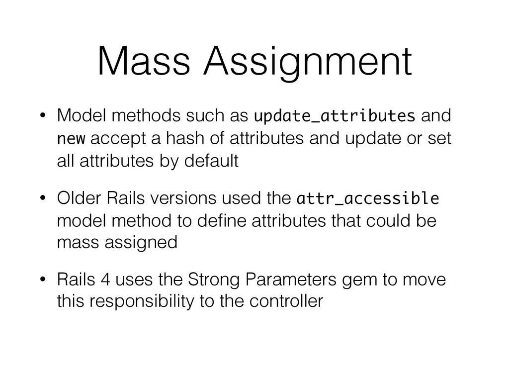Mass Assignment • Model methods such as update_...