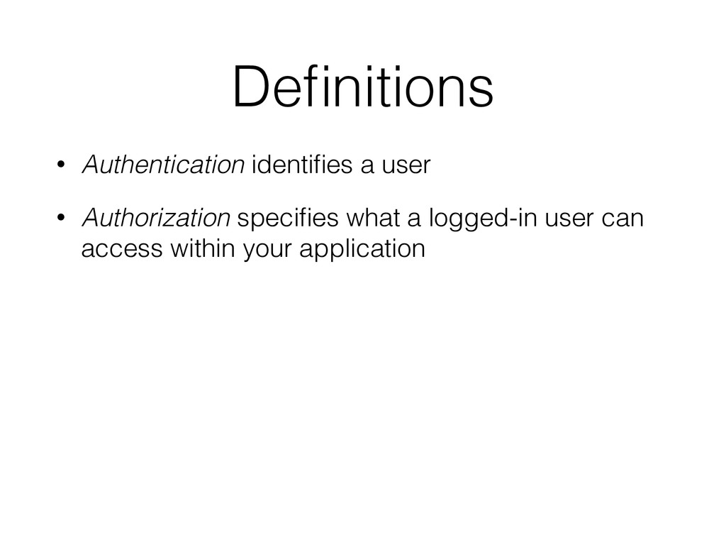 Definitions • Authentication identifies a user • ...