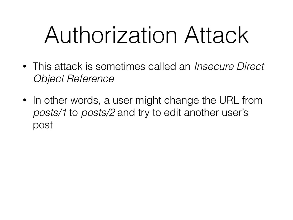 Authorization Attack • This attack is sometimes...