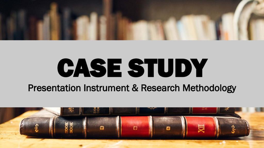 CASE STUDY Presentation Instrument & Research M...