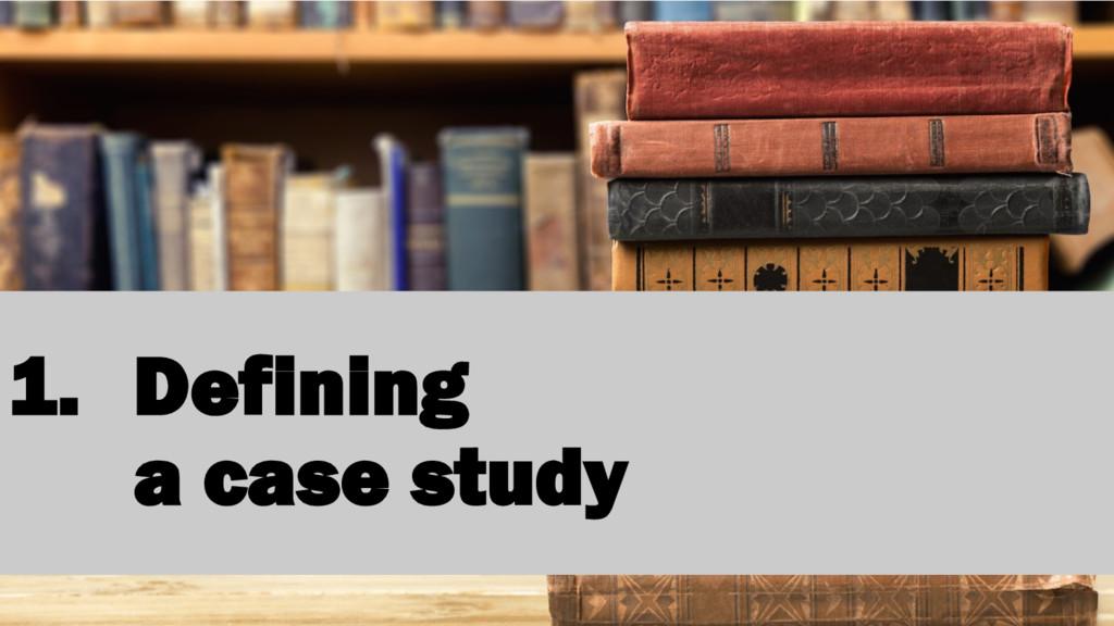 1. Defining a case study