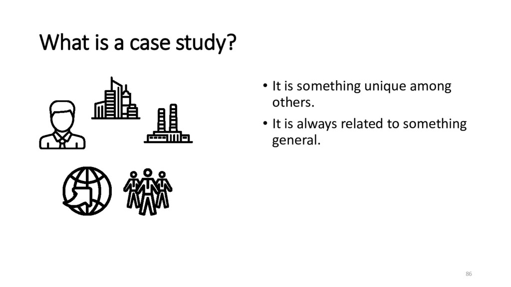 What is a case study? • It is something unique ...