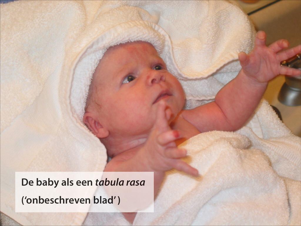 De baby als een tabula rasa ('onbeschreven blad...