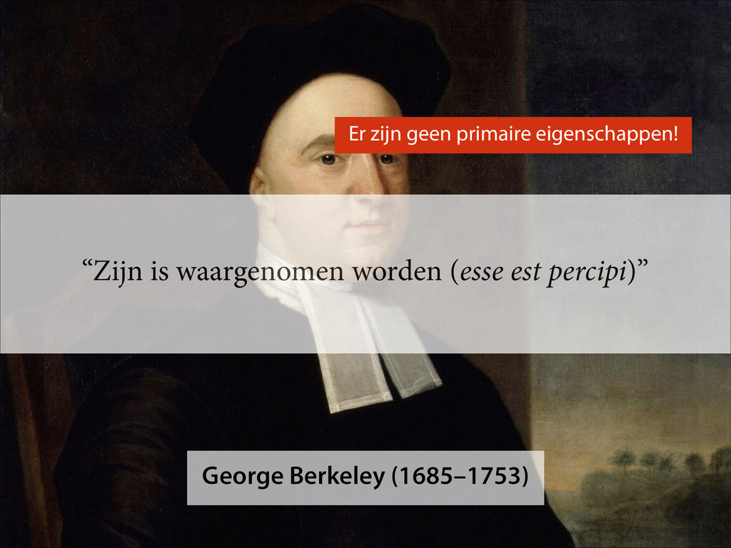 """""""Zijn is waargenomen worden (esse est percipi)""""..."""