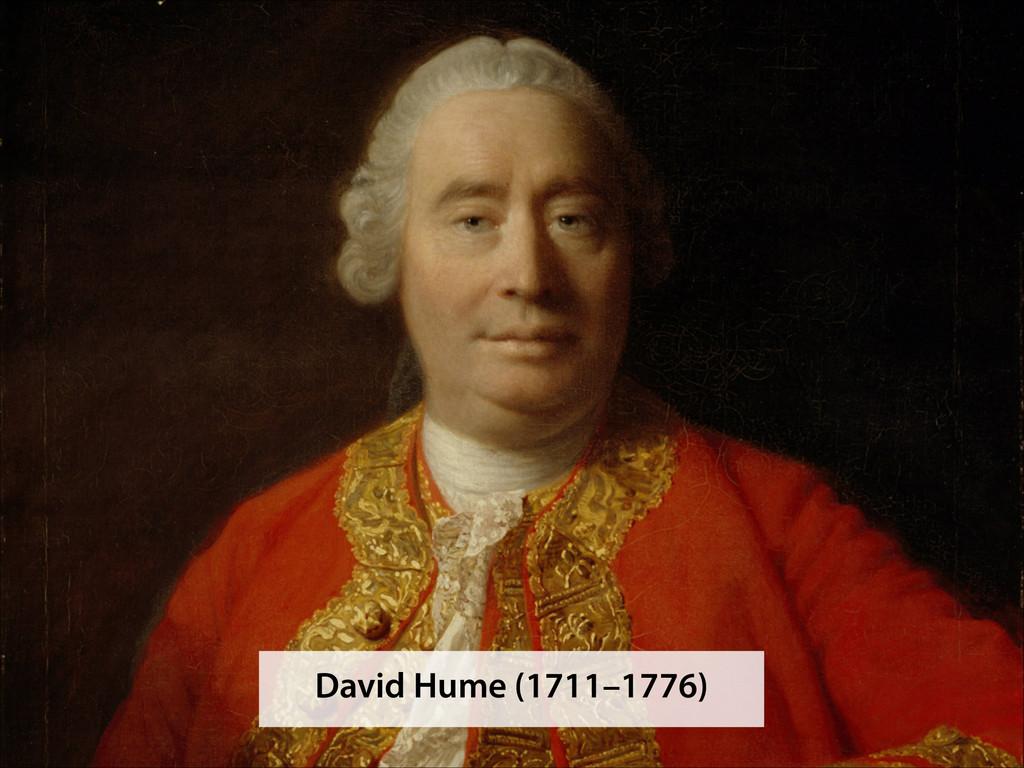 David Hume (1711–1776)