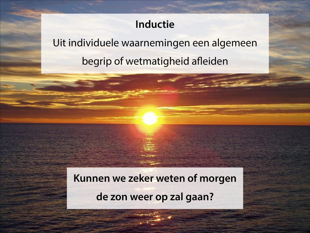 Inductie Uit individuele waarnemingen een algem...