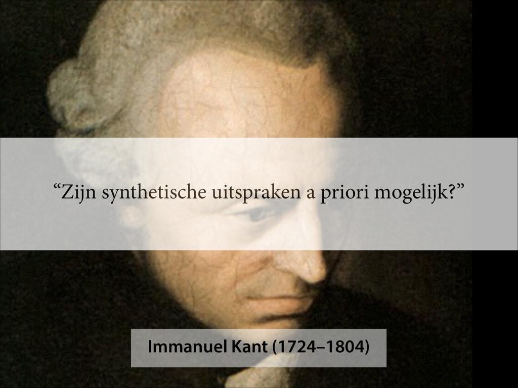 """Immanuel Kant (1724–1804) """"Zijn synthetische ui..."""