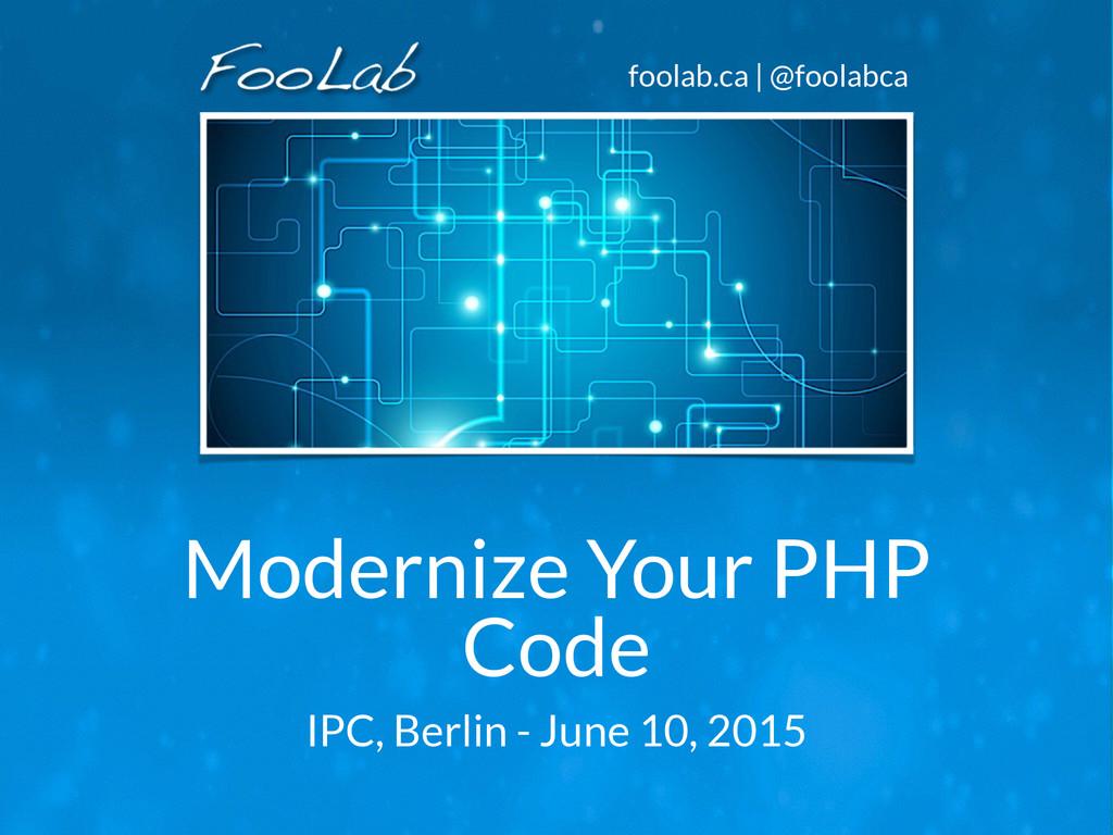 foolab.ca | @foolabca Modernize Your PHP Code I...