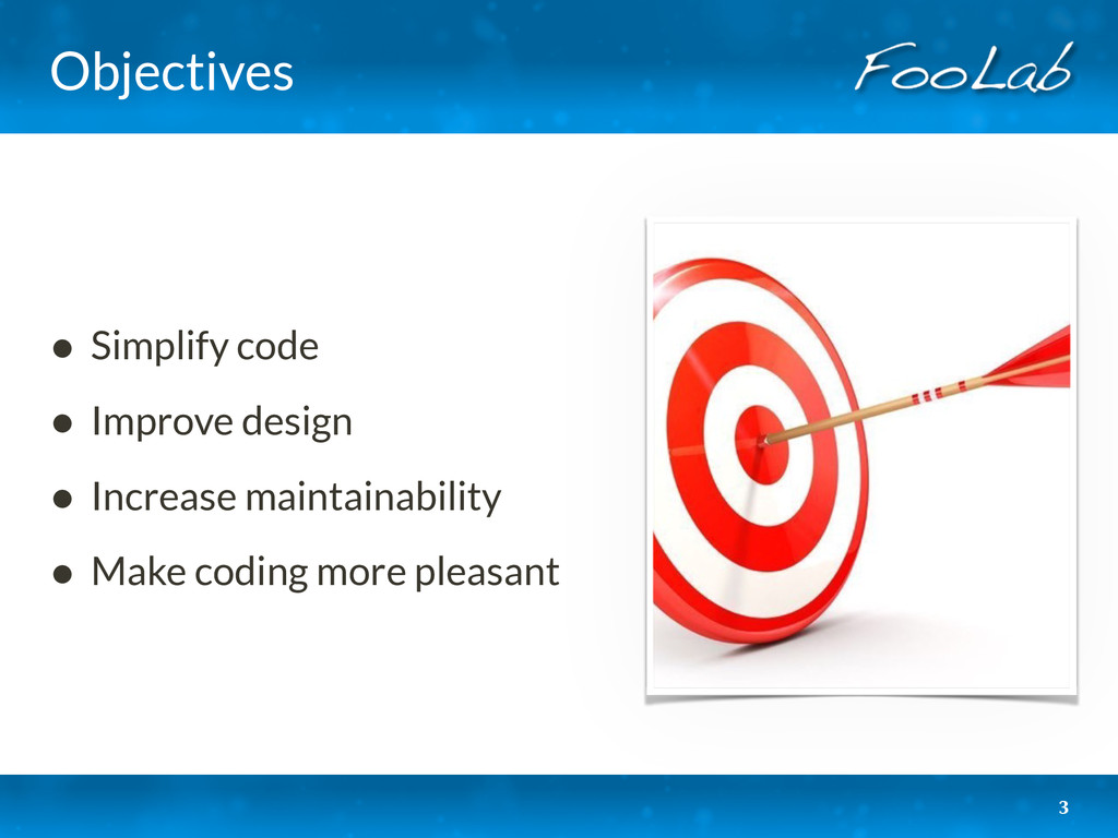 Objectives • Simplify code • Improve design • I...