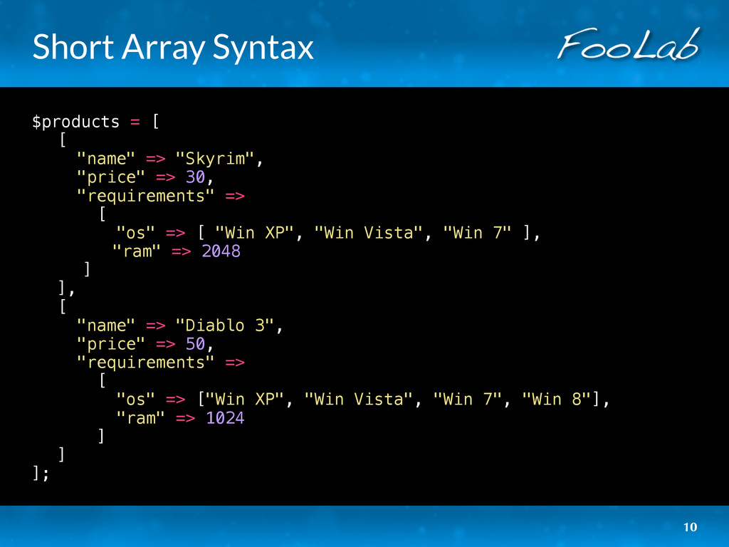 "Short Array Syntax $products = [ [ ""name"" => ""S..."