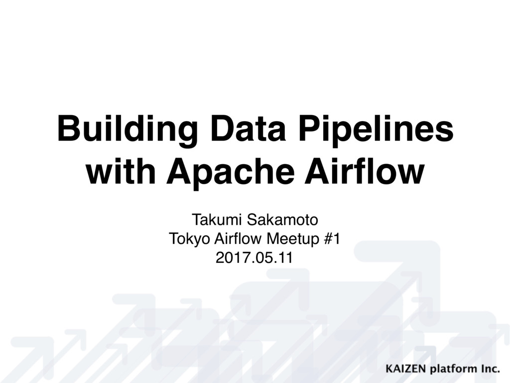 Building Data Pipelines with Apache Airflow Taku...