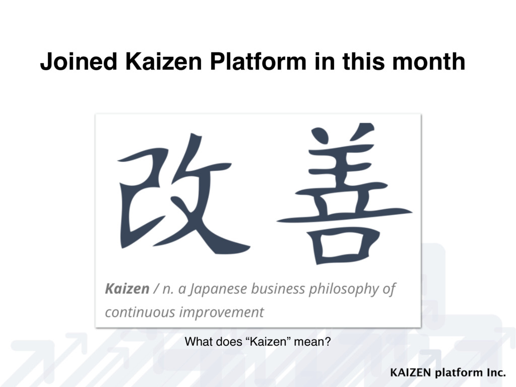 Joined Kaizen Platform in this month What does ...