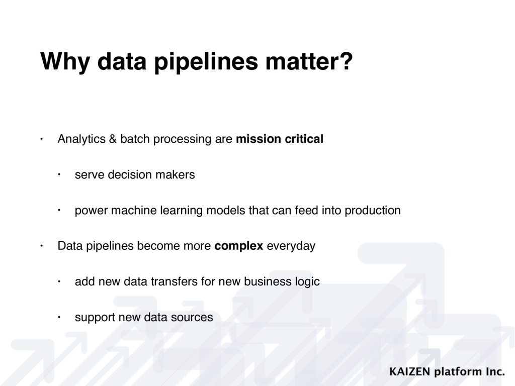Why data pipelines matter? • Analytics & batch ...