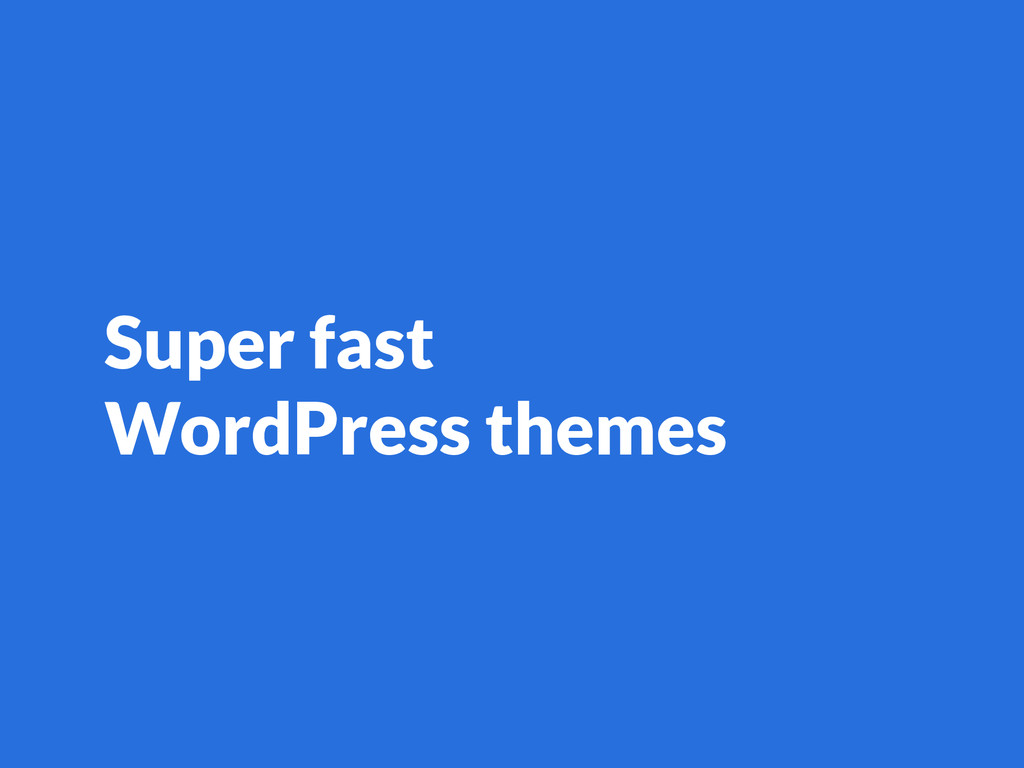 Super fast WordPress themes