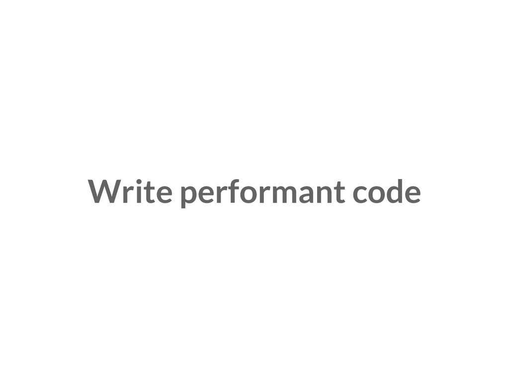 Write performant code