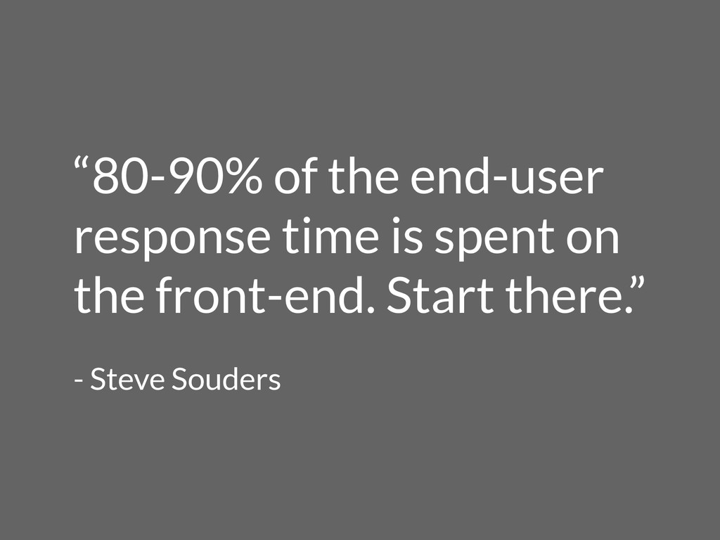 """80-90% of the end-user response time is spent ..."