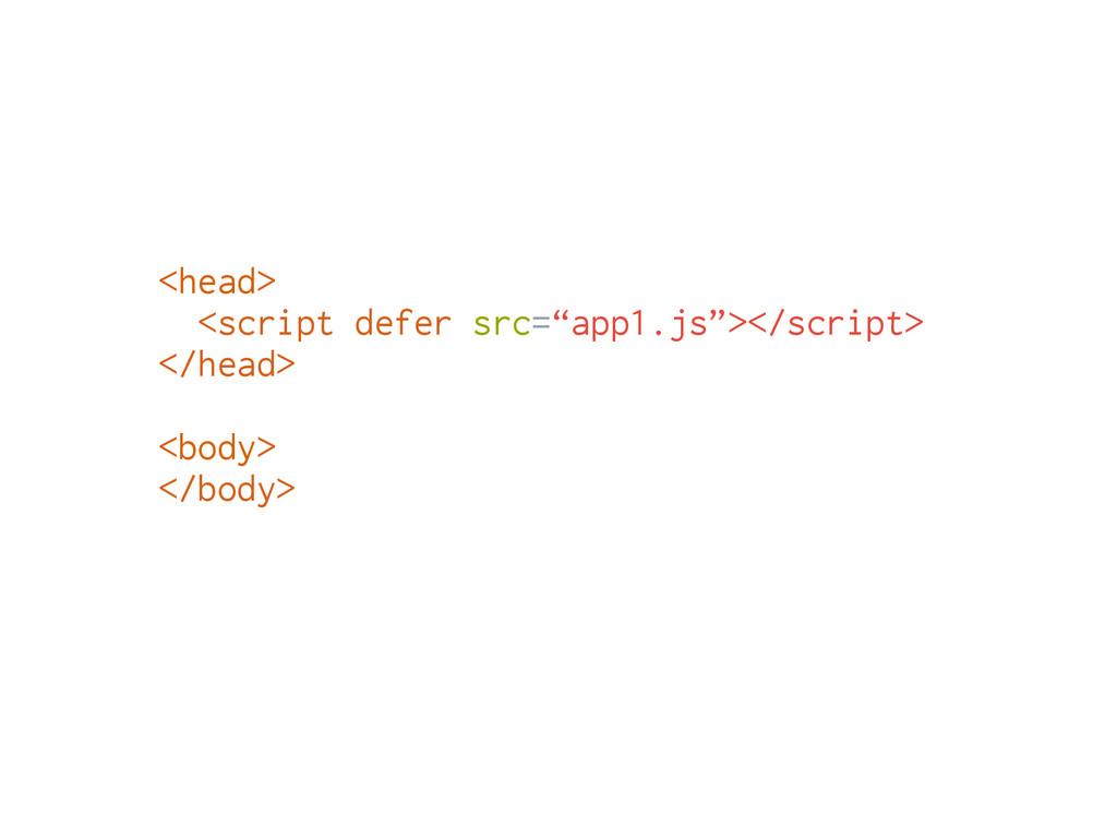 """<head> <script defer src=""""app1.js""""></script> </..."""