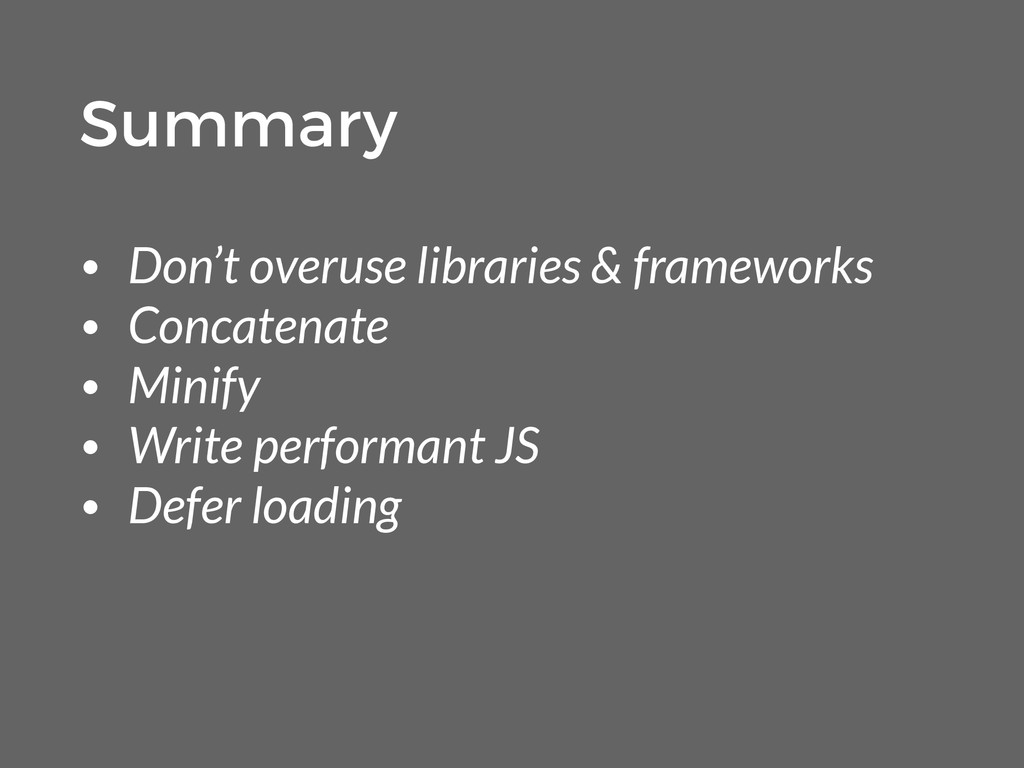 • Don't overuse libraries & frameworks • Concat...