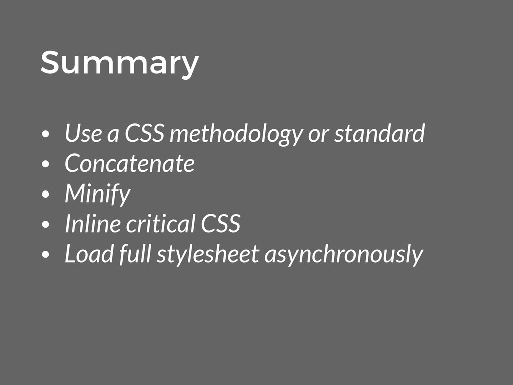 • Use a CSS methodology or standard • Concatena...