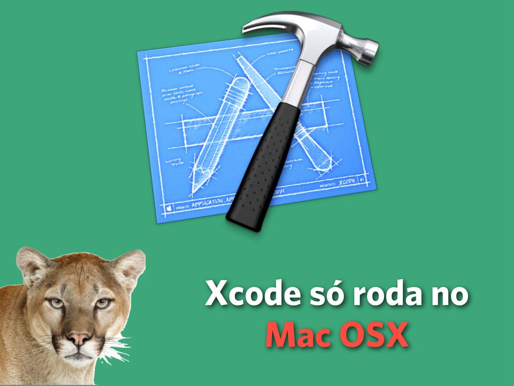 Xcode só roda no Mac OSX