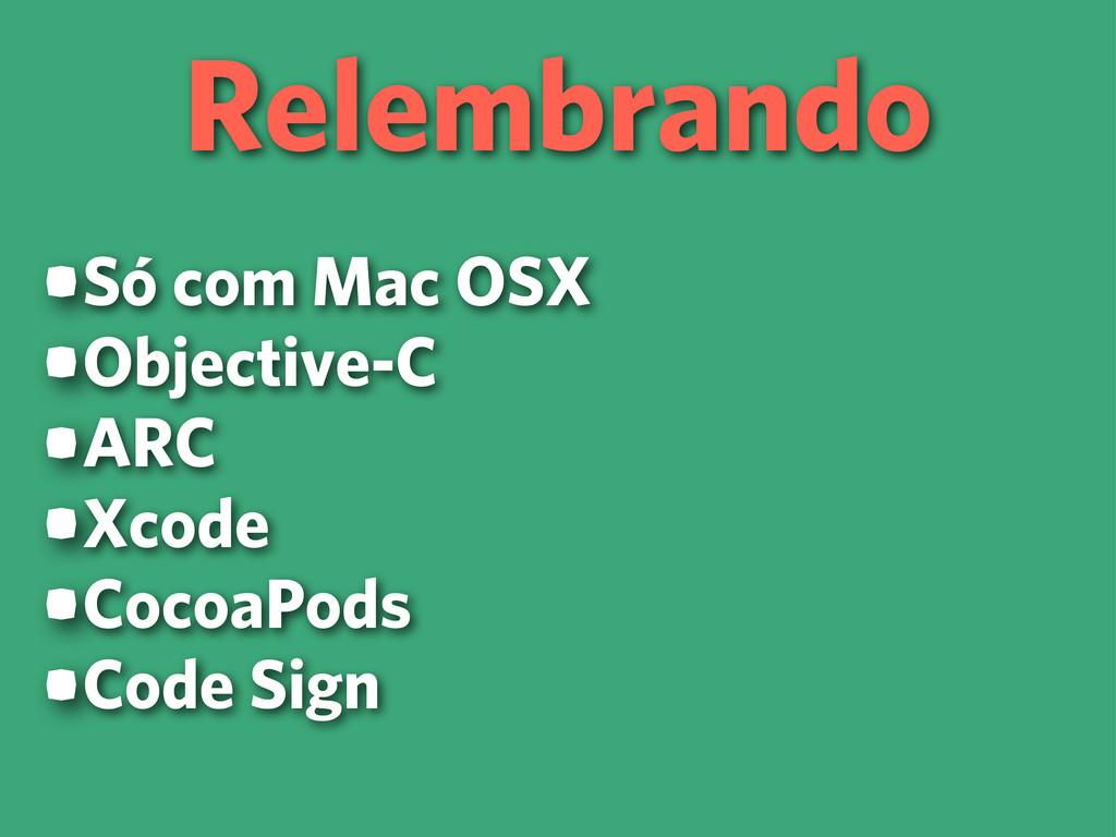 Relembrando •Só com Mac OSX •Objective-C •ARC •...