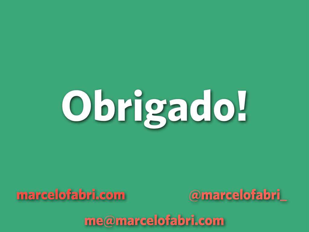 Obrigado! marcelofabri.com @marcelofabri_ me@ma...