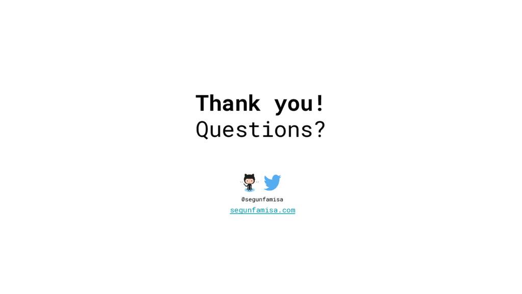 Thank you! Questions? segunfamisa.com @segunfam...