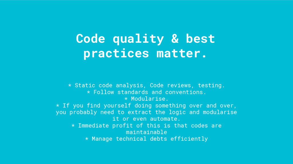 * Static code analysis, Code reviews, testing. ...