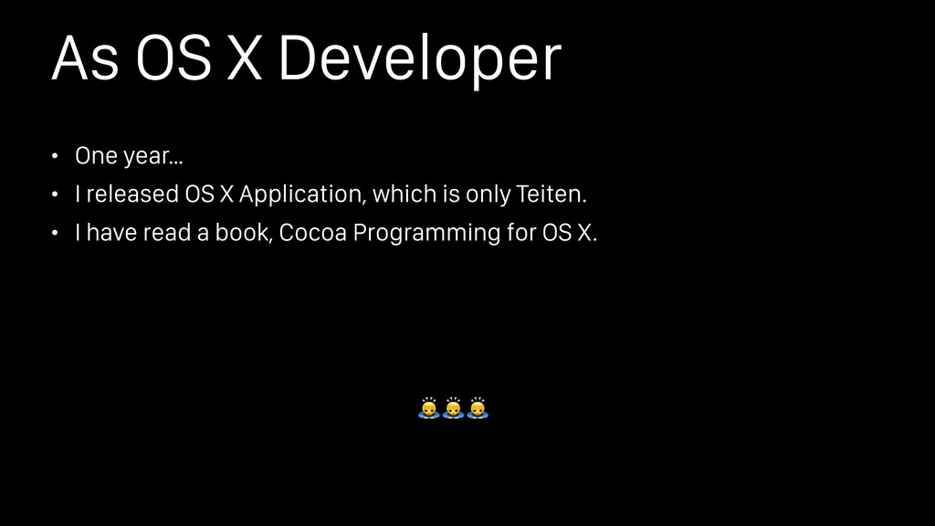 As OS X Developer • One year… • I released OS X...