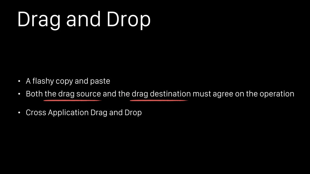Drag and Drop • A flashy copy and paste • Both ...