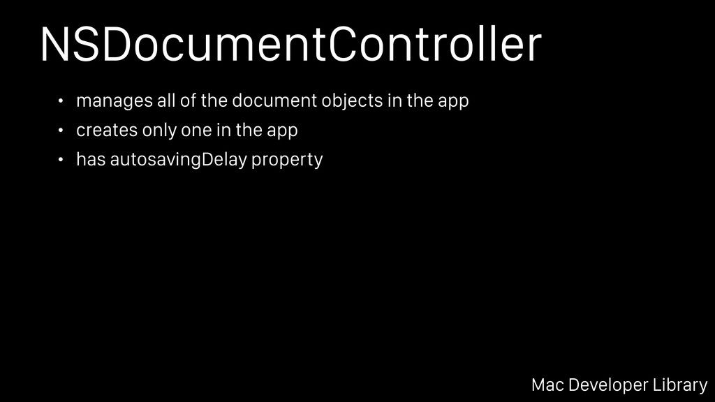 NSDocumentController • manages all of the docum...