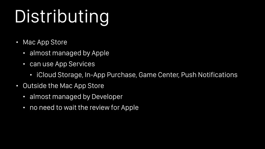 Distributing • Mac App Store • almost managed b...