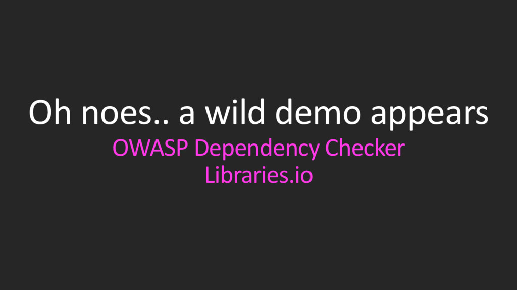 Oh noes.. a wild demo appears OWASP Dependency ...
