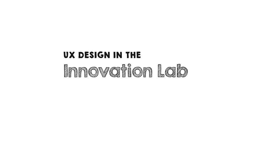 Innovation Lab UX DESIGN IN THE