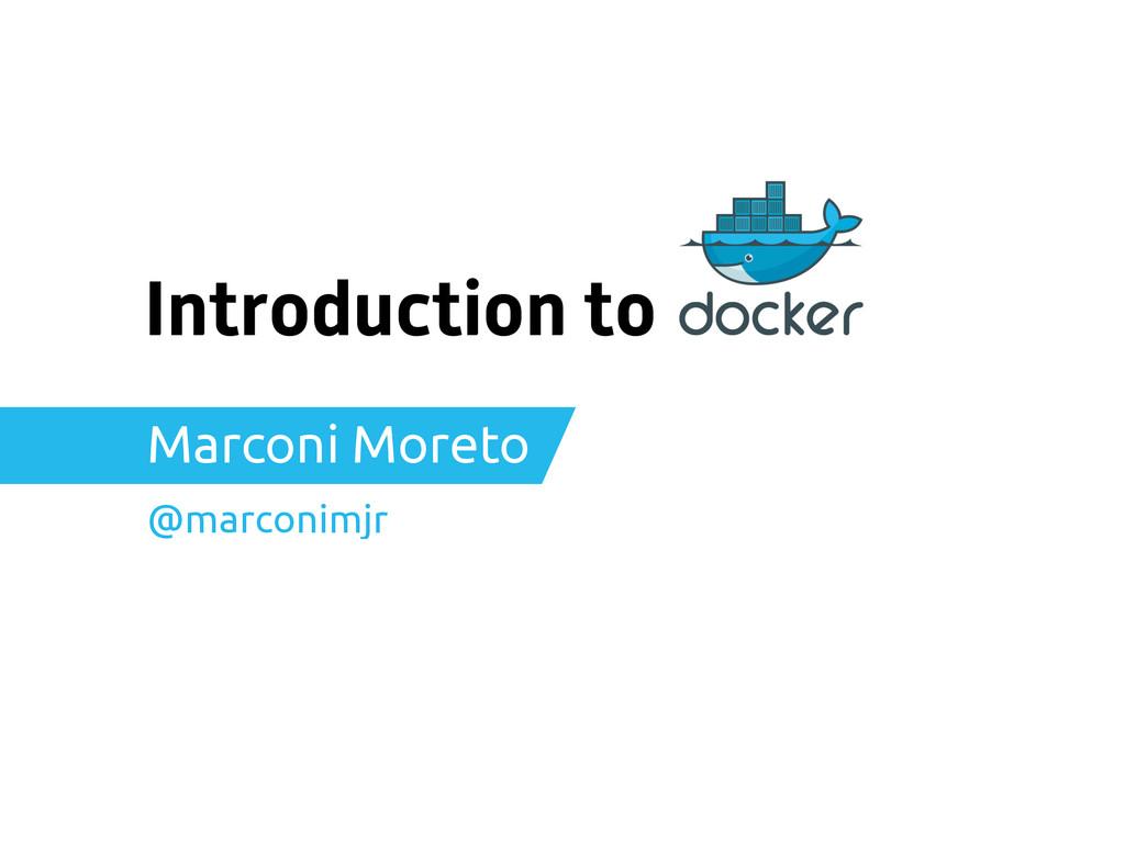 Introduction to Marconi Moreto @marconimjr