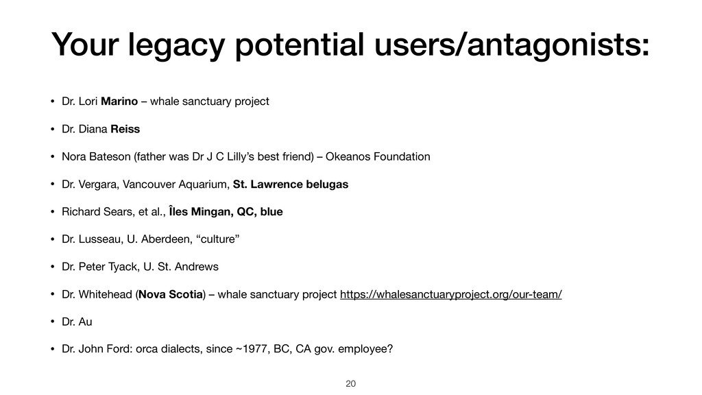 Your legacy potential users/antagonists: • Dr. ...