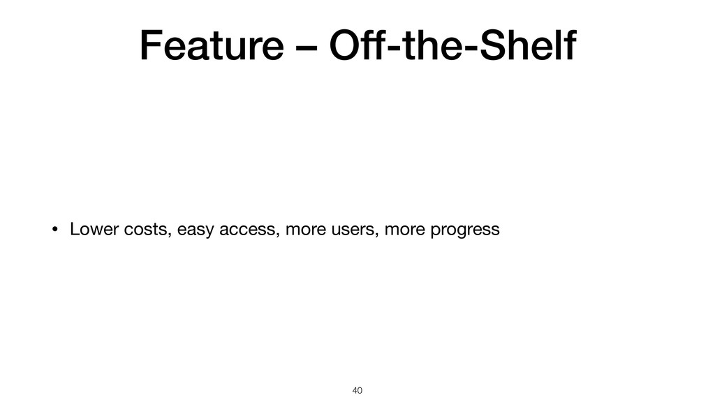 Feature – Off-the-Shelf • Lower costs, easy acc...