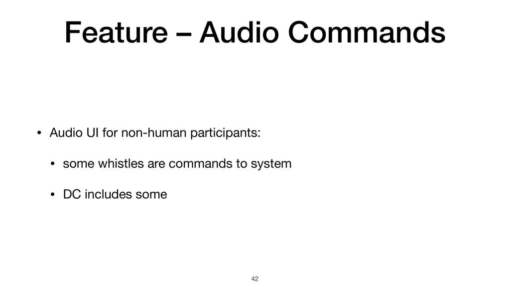 Feature – Audio Commands • Audio UI for non-hum...