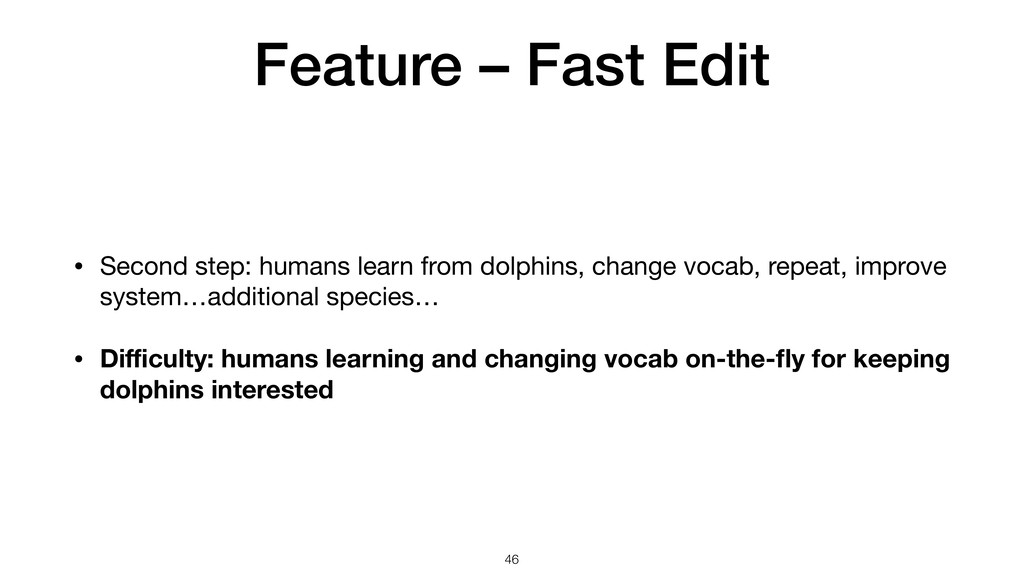 Feature – Fast Edit • Second step: humans learn...