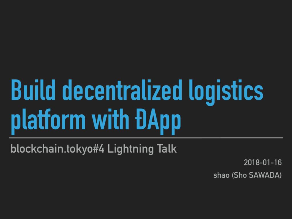 Build decentralized logistics platform with ÐAp...