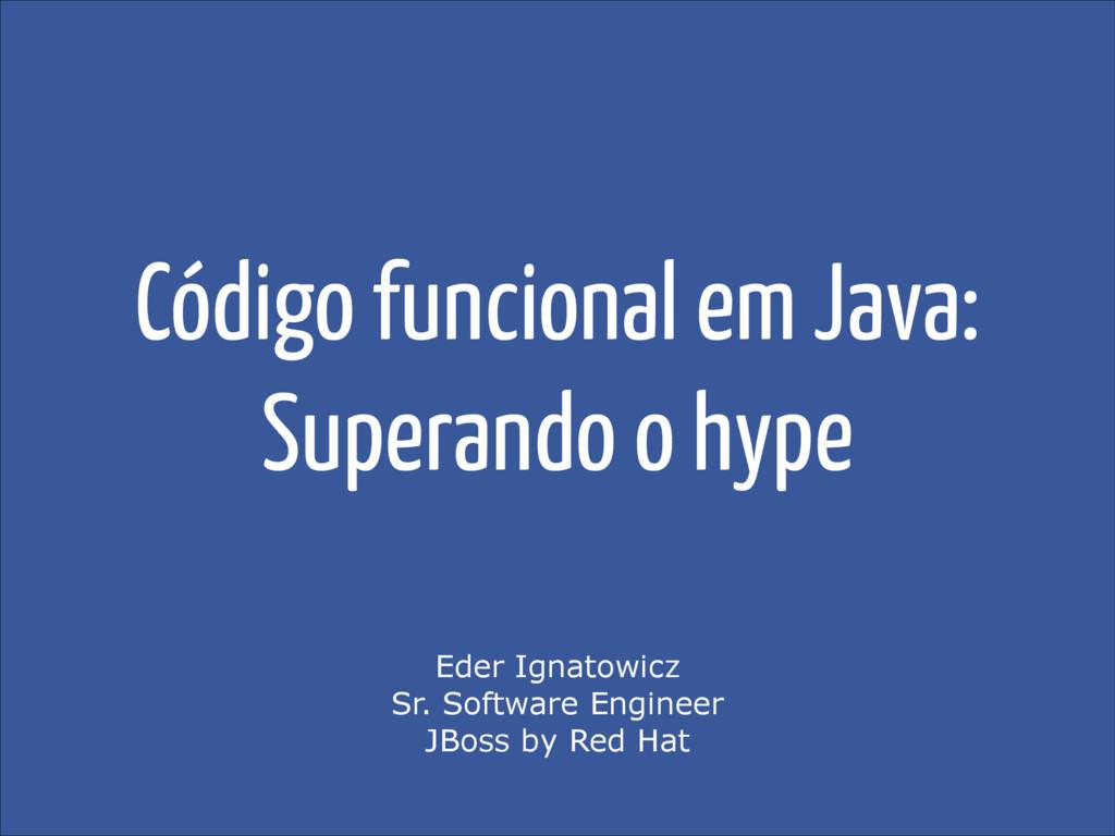 Código funcional em Java: Superando o hype Eder...